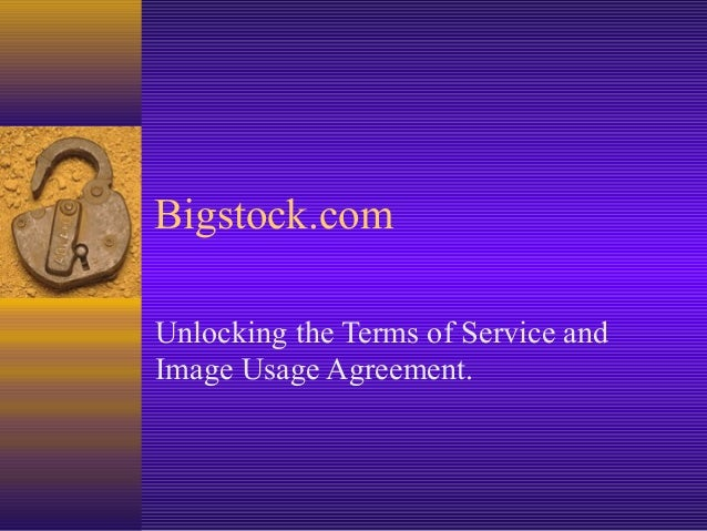 Bigstock.com Unlocking the Terms of Service and Image Usage Agreement.