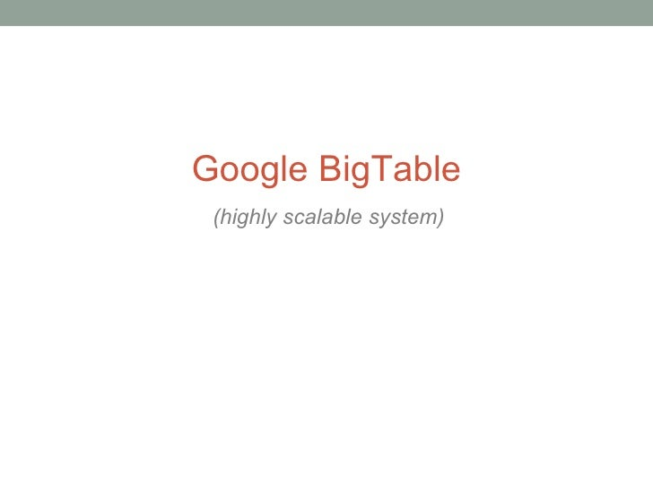 Google BigTable (highly scalable system)