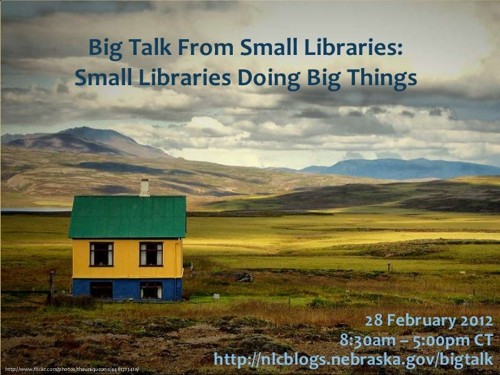 Big Talk From Small Libraries:                           Small Libraries Doing Big Things                                 ...