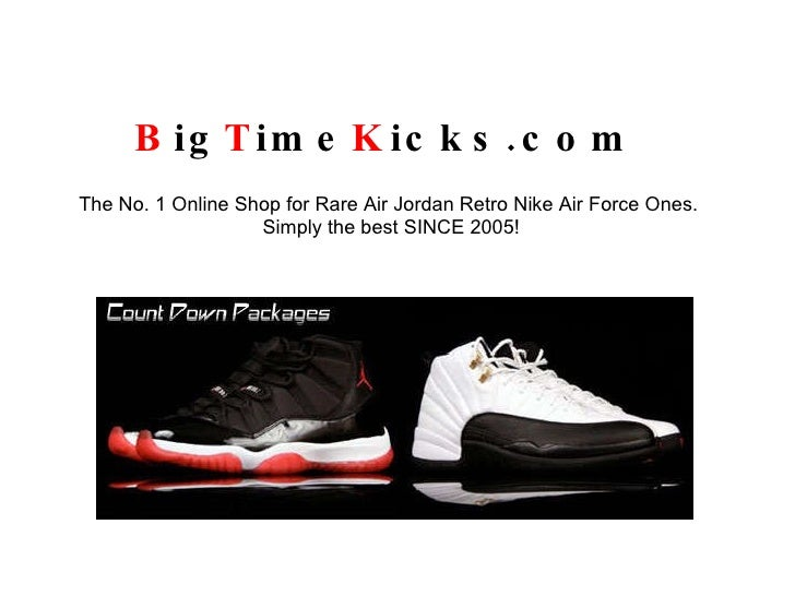 B ig T ime K icks.com   The No. 1 Online Shop for Rare Air Jordan Retro Nike Air Force Ones.  Simply the best SINCE 2005!