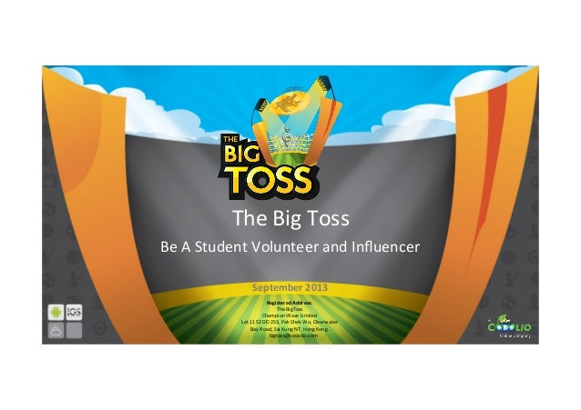 The	   Big	   Toss	    Be	   A	   Student	   Volunteer	   and	   Influencer	    Registered	   Address:	    The	   BigToss	 ...