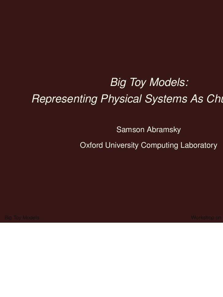 Big Toy Models:          Representing Physical Systems As Chu Spaces                            Samson Abramsky           ...