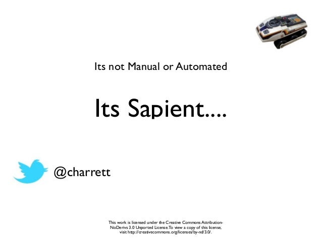 Its not Manual or Automated      Its Sapient....@charrett        This work is licensed under the Creative Commons Attribut...