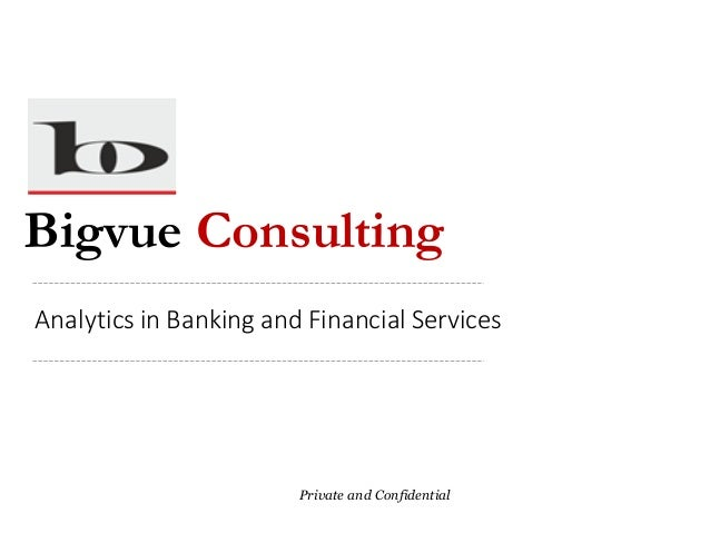 Bigvue Consulting Private and Confidential Analytics in Banking and Financial Services