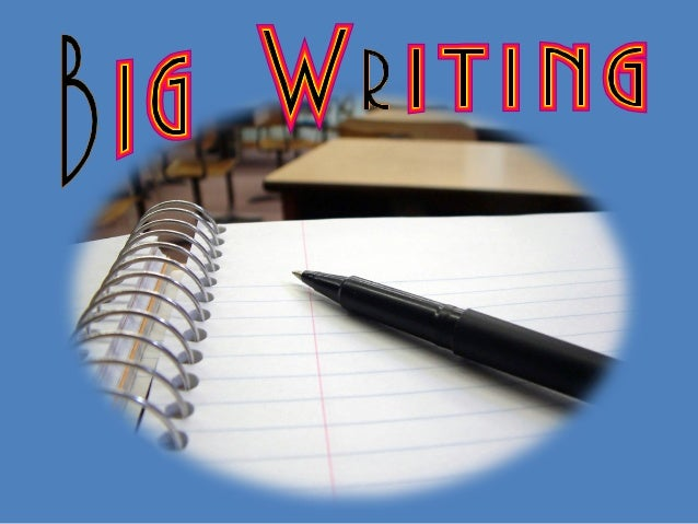 • Understand Big Writing. • Plan for Big Writing to succeed in our school.  • An agreed timetable for Big Writing for each...
