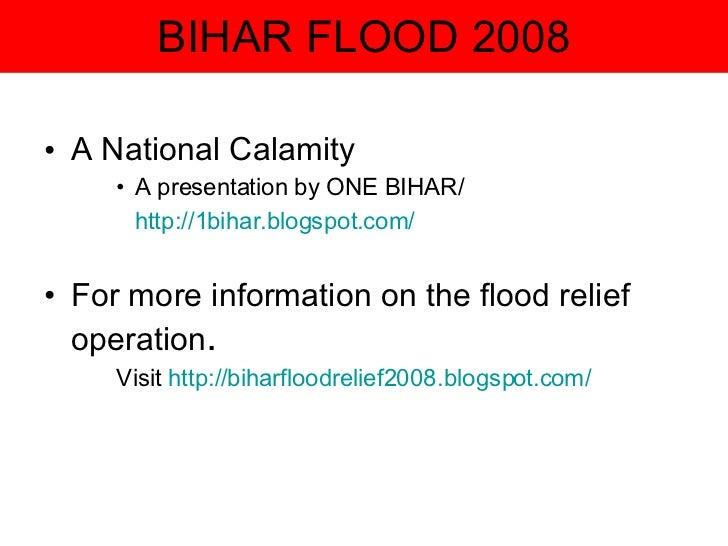 BIHAR FLOOD 2008 <ul><li>A National Calamity </li></ul><ul><ul><ul><li>A presentation by ONE BIHAR/ </li></ul></ul></ul><u...
