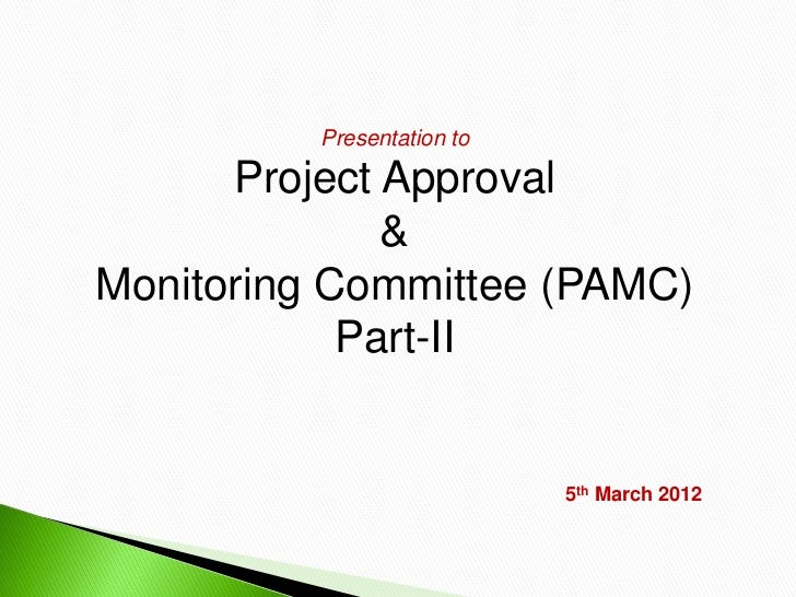 Presentation to      Project Approval              &Monitoring Committee (PAMC)            Part-II                        ...