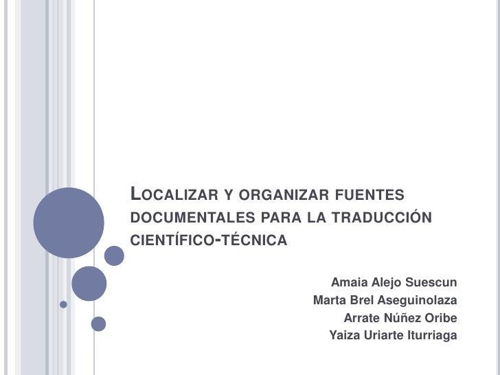 Localizar y organizar fuentes documentales para la traducción científico-técnica<br />Amaia Alejo Suescun<br />Marta BrelA...