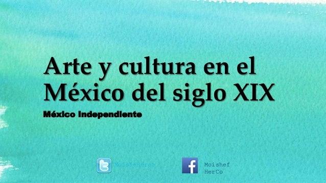 Arte y cultura en el México del siglo XIX México Independiente MoisheHerco Moishef HerCo