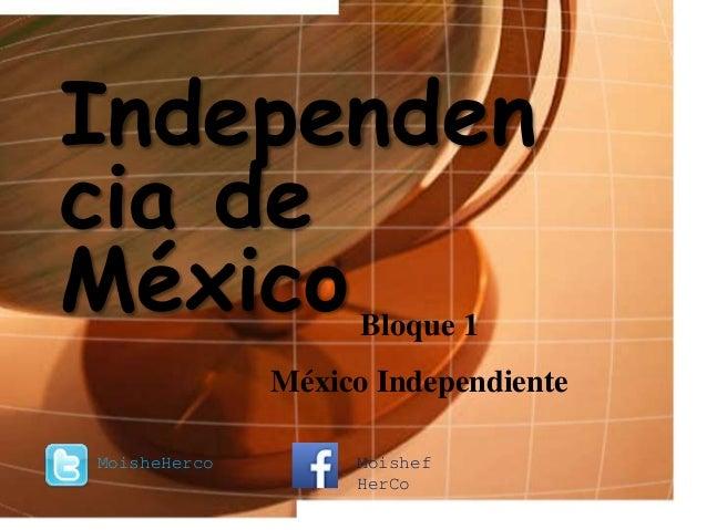Independen cia de MéxicoBloque 1 México Independiente MoisheHerco Moishef HerCo