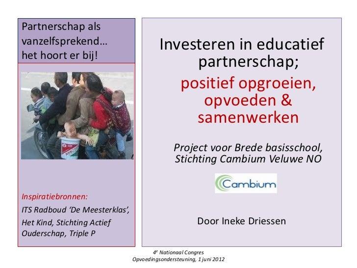 Partnerschap alsvanzelfsprekend…                          Investeren in educatiefhet hoort er bij!                        ...
