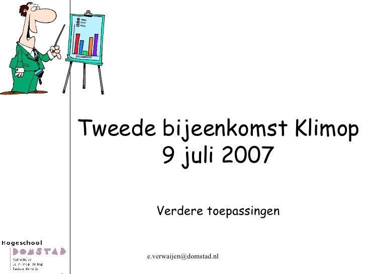 Tweede bijeenkomst Klimop 9 juli 2007 Verdere toepassingen