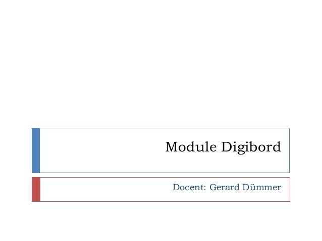 Module Digibord Docent: Gerard Dümmer