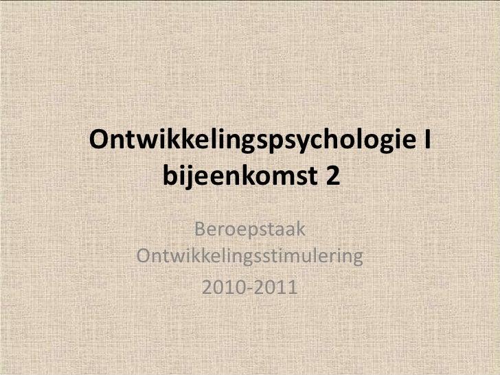 Ontwikkelingspsychologie I         bijeenkomst 2 <br />Beroepstaak Ontwikkelingsstimulering<br />2010-2011<br />