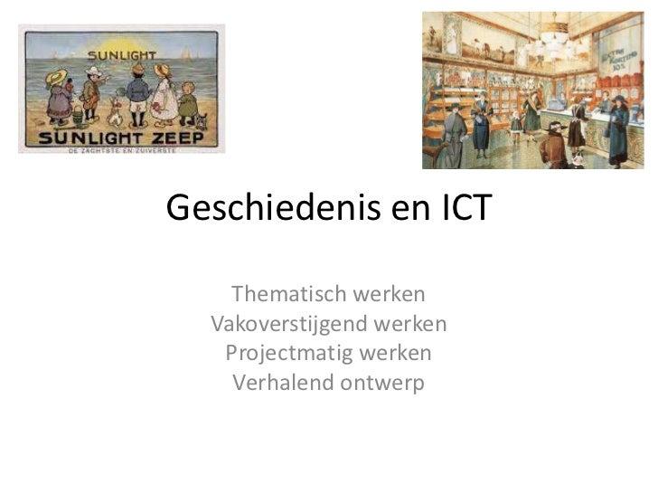 Geschiedenis en ICT    Thematisch werken  Vakoverstijgend werken   Projectmatig werken    Verhalend ontwerp
