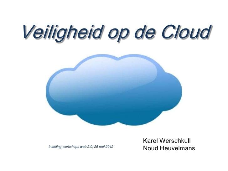Veiligheid op de Cloud                                              Karel Werschkull   Inleiding workshops web 2.0, 25 mei...