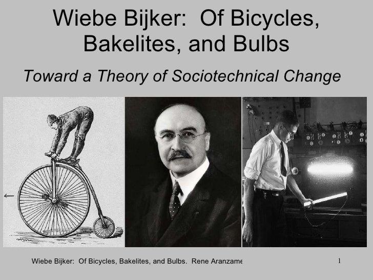 Wiebe Bijker:  Of Bicycles, Bakelites, and Bulbs Toward a Theory of Sociotechnical Change