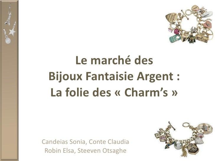 Le marché des Bijoux Fantaisie Argent : La folie des «Charm's» Candeias Sonia, Conte Claudia Robin Elsa, Steeven Otsaghe
