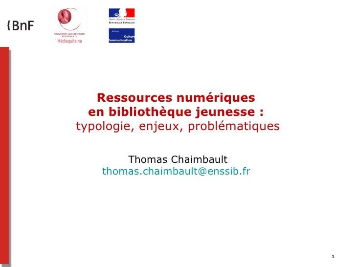 Ressources numériques  en bibliothèque jeunesse :typologie, enjeux, problématiques        Thomas Chaimbault    thomas.chai...