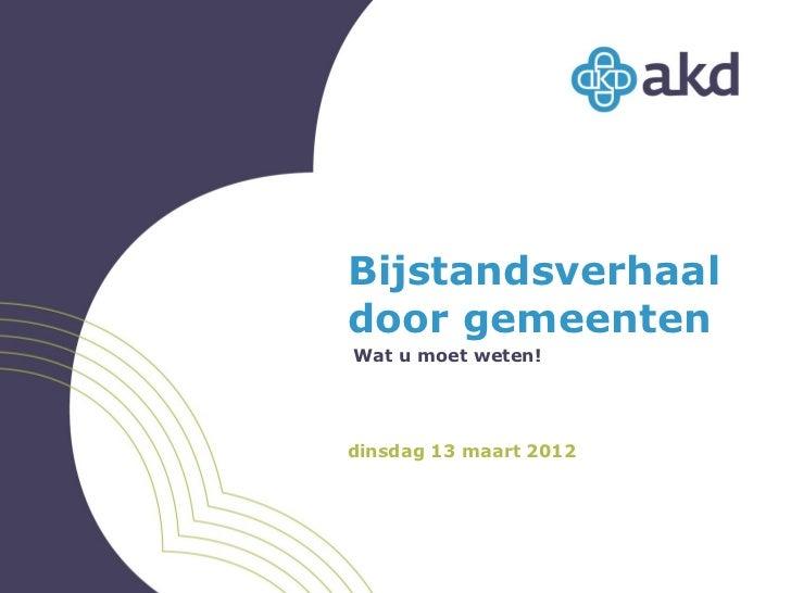 Bijstandsverhaaldoor gemeentenWat u moet weten!dinsdag 13 maart 2012