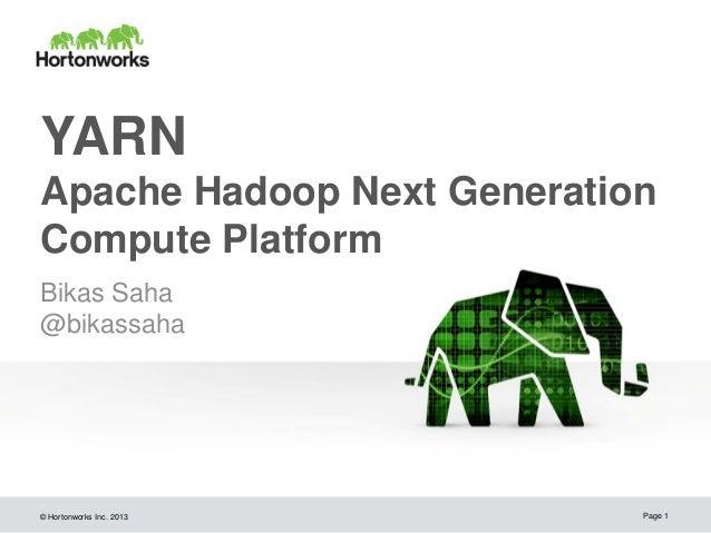 YARN Apache Hadoop Next Generation Compute Platform Bikas Saha @bikassaha  © Hortonworks Inc. 2013  Page 1