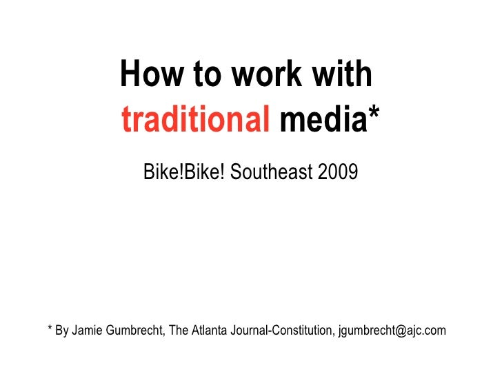 How to work with  traditional  media* Bike!Bike! Southeast 2009 * By Jamie Gumbrecht, The Atlanta Journal-Constitution, jg...