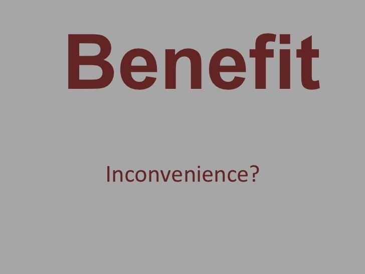 Benefit Inconvenience?
