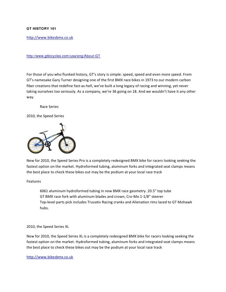 GT HISTORY 101  http://www.bikesbmx.co.uk    http://www.gtbicycles.com/usa/eng/About-GT    For those of you who flunked hi...