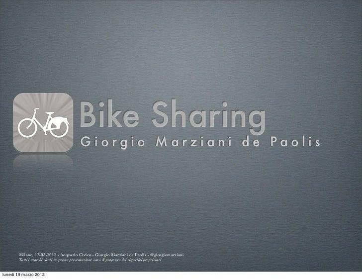 Bike Sharing                                        Giorgio Marziani de Paolis       Milano, 17-03-2012 - Acquario Civico ...