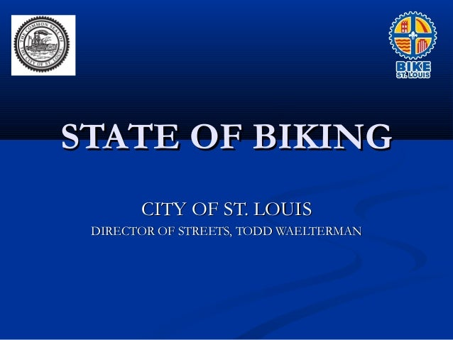 STATE OF BIKING CITY OF ST. LOUIS DIRECTOR OF STREETS, TODD WAELTERMAN