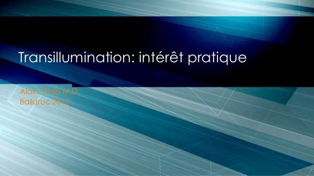 Alain Shab M.D. Ballaruc 2015 Transillumination: intérêt pratique