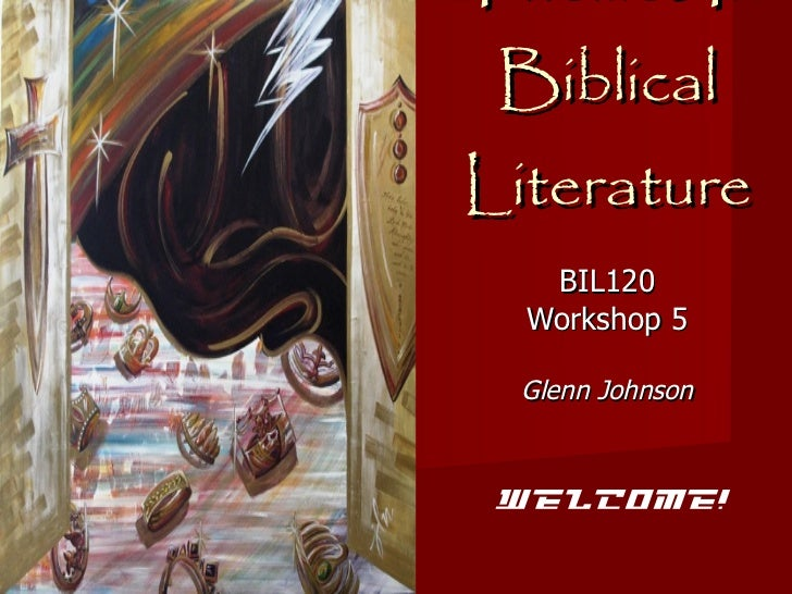 Themes In Biblical Literature BIL120 Workshop 5 Glenn Johnson Welcome!