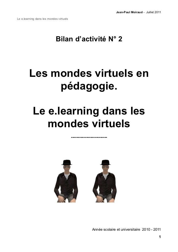 Jean-Paul Moiraud - Juillet 2011Le e.learning dans les mondes virtuels                            Bilan d'activité N° 2   ...
