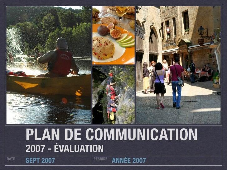 PLAN DE COMMUNICATION        2007 - ÉVALUATION DATE                 PÉRIODE        SEPT 2007               ANNÉE 2007