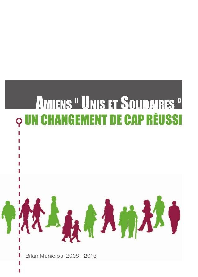 Amiens « Unis et solidAires » un changement de cap réussi Bilan Municipal 2008 - 2013