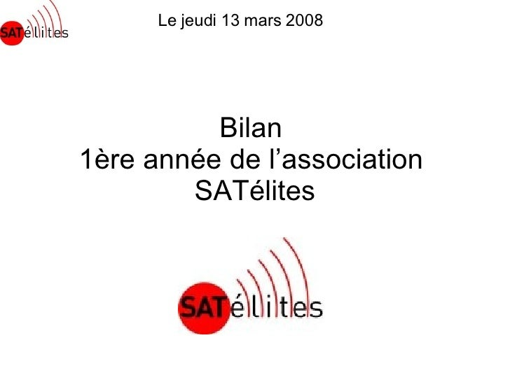 Bilan  1ère année de l'association  SATélites Le jeudi 13 mars 2008