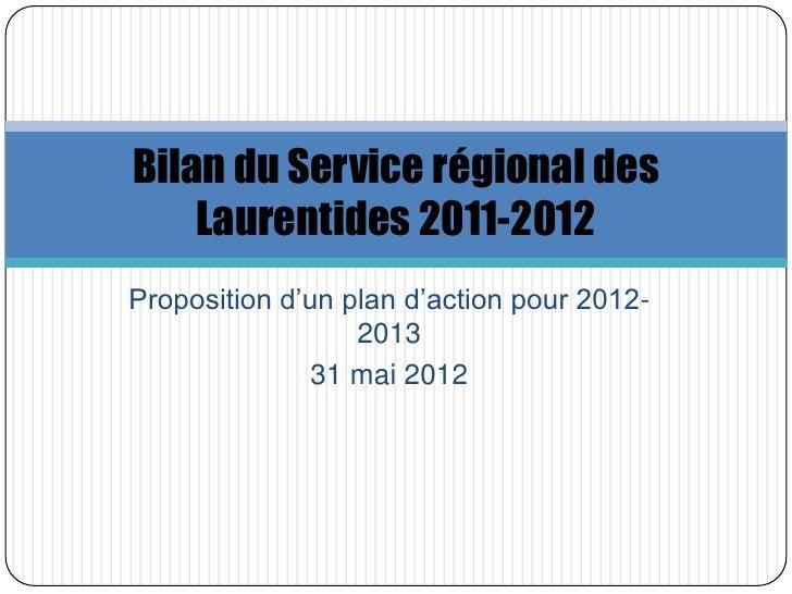 Bilan du Service régional des    Laurentides 2011-2012Proposition d'un plan d'action pour 2012-                  2013     ...