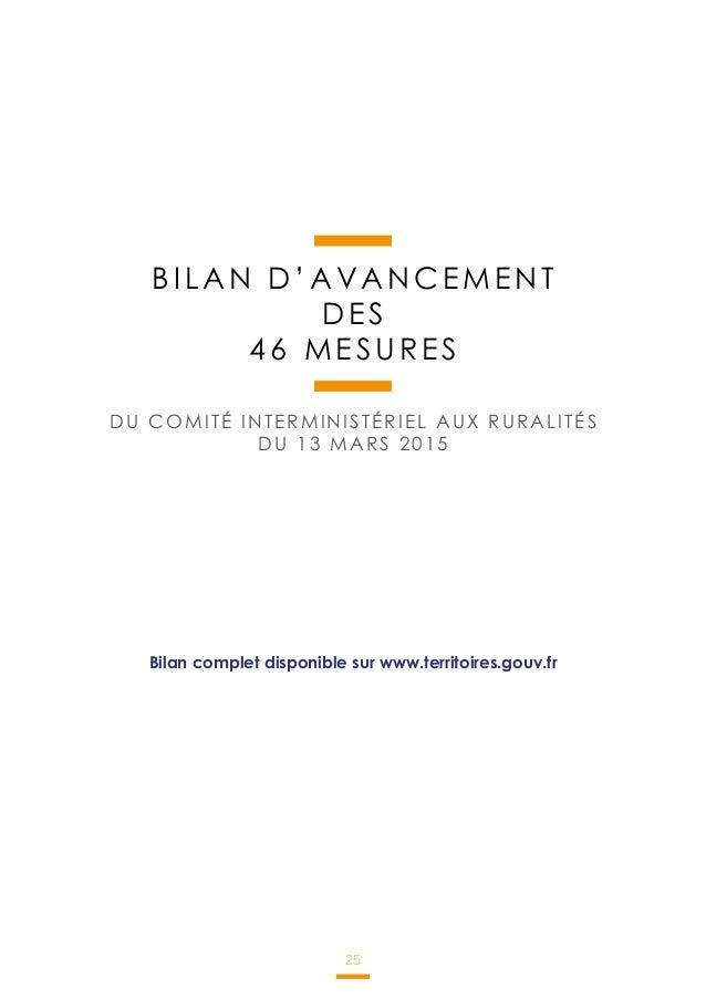 25 BILAN D'AVANCEMENT DES 46 MESURES DU COMITÉ INTERMINISTÉRIEL AUX RURALITÉS DU 13 MARS 2015 Bilan complet disponible sur...