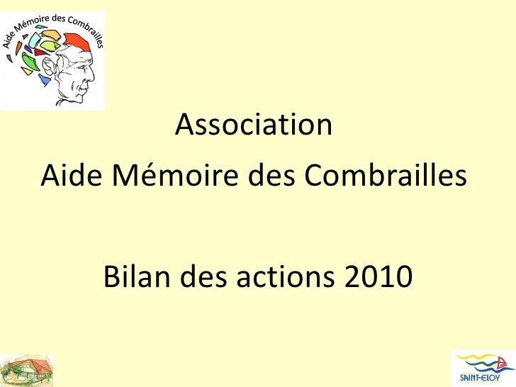 <ul><li>Association  </li></ul><ul><li>Aide Mémoire des Combrailles  </li></ul><ul><li>Bilan des actions 2010 </li></ul>