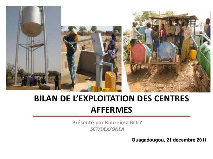 BILAN DE L'EXPLOITATION DES CENTRES             AFFERMES        Présenté par Boureima BOLY              SCT/DEX/ONEA      ...