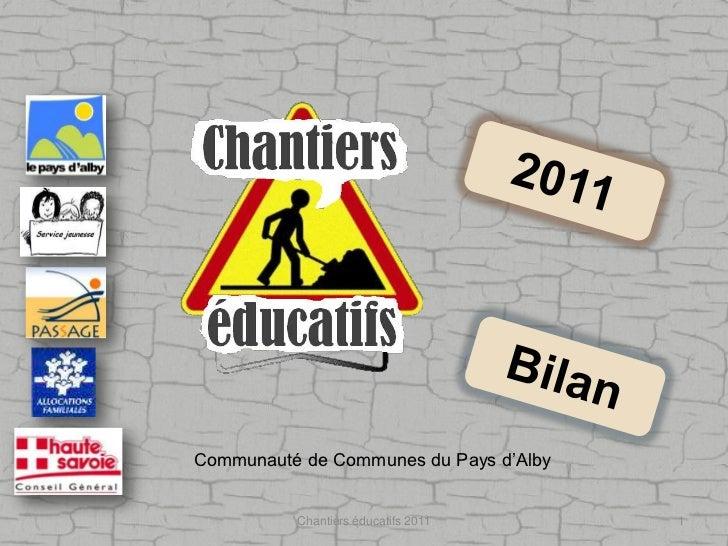 Chantiers éducatifs 2011<br />1<br />2011<br />Communauté de Communes du Pays d'Alby<br />Bilan<br />