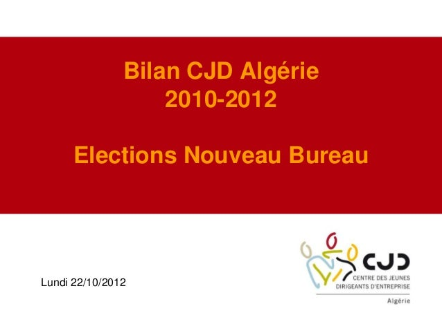 Bilan CJD Algérie2010-2012Elections Nouveau BureauLundi 22/10/2012