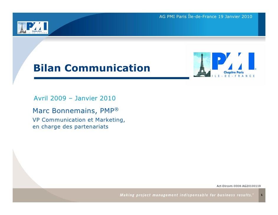 AG PMI Paris Île-de-France 19 Janvier 2010     Bilan Communication  Avril 2009 – Janvier 2010  Marc Bonnemains, PMP® VP Co...