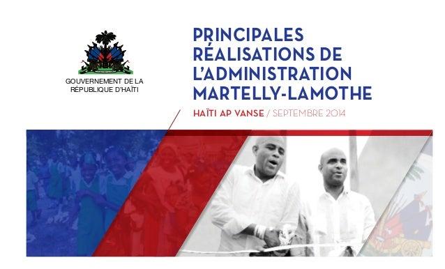 """PRINCIPALES  RÉALISATIONS DE  L'ADMINISTRATION  MARTELLY-LAMOTHE  HAÏTI!AP!VANSE / SEPTEMBRE !""""#$  GOUVERNEMENT DE LA  RÉP..."""