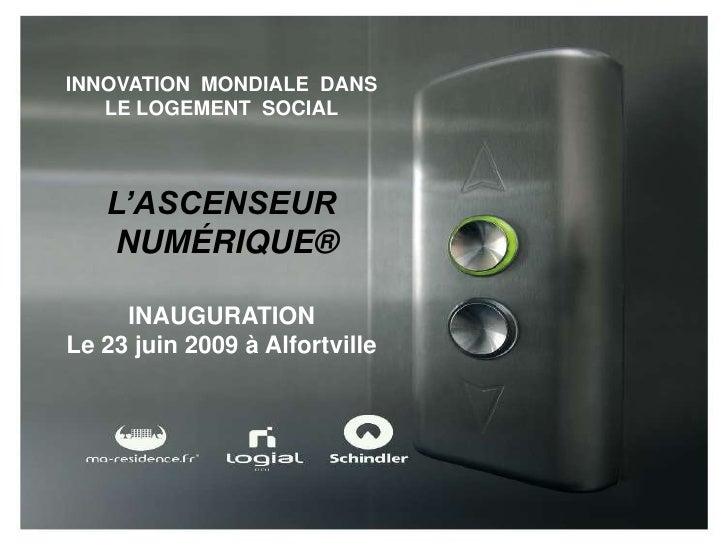 INNOVATION  MONDIALE  DANS  LE LOGEMENT  SOCIAL<br />L'ASCENSEUR<br /> NUMÉRIQUE®<br />INAUGURATION<br />Le 23 juin 2009 à...