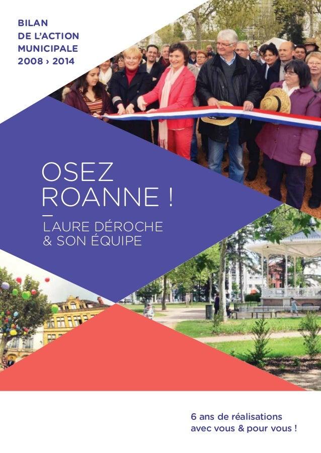 bilan de l'action municipale 2008 › 2014  osez roanne ! _ laure Déroche & son équipe  6 ans de réalisations avec vous & po...