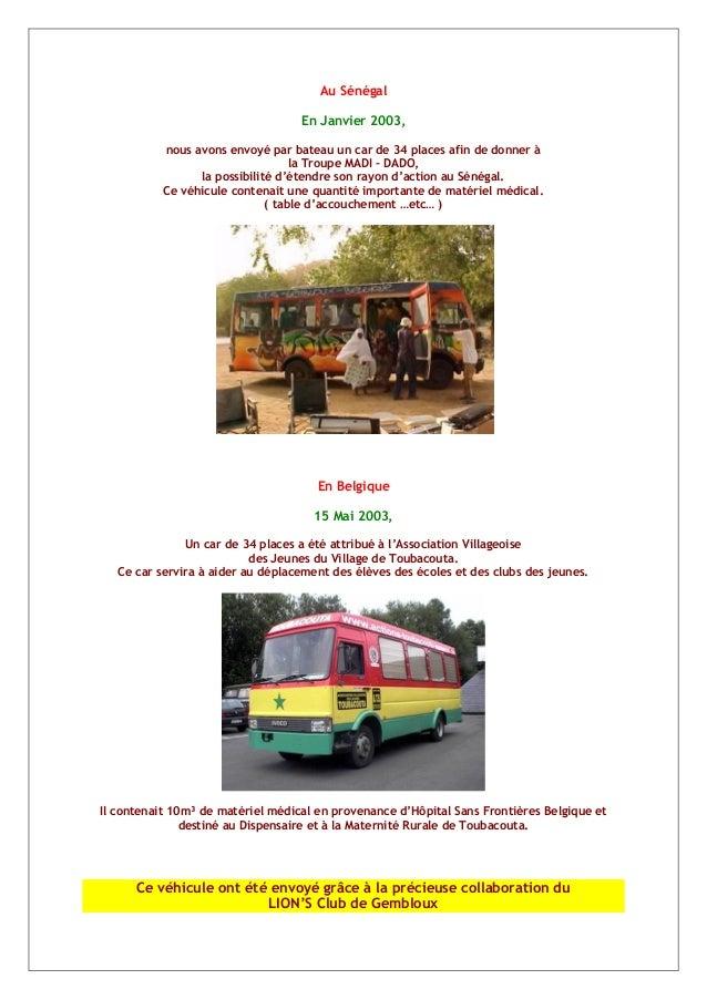 Au Sénégal En Janvier 2003, nous avons envoyé par bateau un car de 34 places afin de donner à la Troupe MADI – DADO, la po...