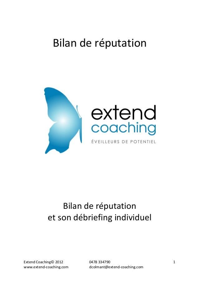 Extend  Coaching©  2012  0478  334790  www.extend-‐coaching.com  dcolmant@extend-‐coaching.com  1  Bilan  de  réputation...