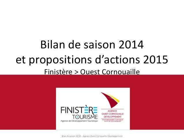 Bilan de saison 2014 – Agence Ouest Cornouaille Développement  Bilan de saison 2014 et propositions d'actions 2015 Finistè...