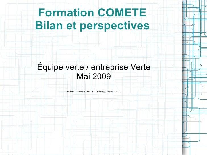 Formation COMETE Bilan et perspectives   Équipe verte / entreprise Verte           Mai 2009         Éditeur : Damien Clauz...